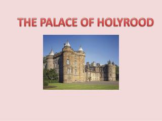 THE PALACE OF HOLYROOD