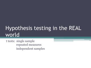 Hypothesis testing in the REAL world