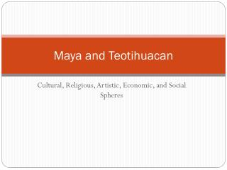 Maya and Teotihuacan