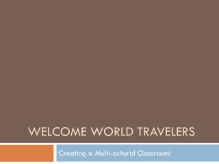 Welcome World Travelers