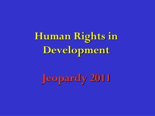 Human Rights in Development Jeopardy 2011