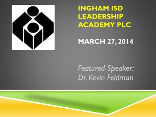 Ingham ISD Leadership Academy  PLC March 27, 2014