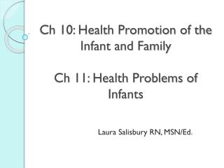 Ch 10: Health Promotion of the Infant and Family Ch 11: Health Problems of Infants