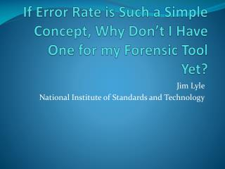 If Error Rate is Such a Simple Concept, Why Don't I Have One for my Forensic Tool Yet?