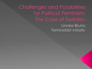 Challenges and  Possibilities for  Political  Feminism: The Case of Sweden