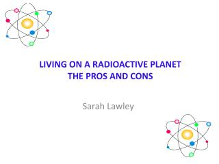 LIVING ON A RADIOACTIVE PLANET THE PROS AND CONS