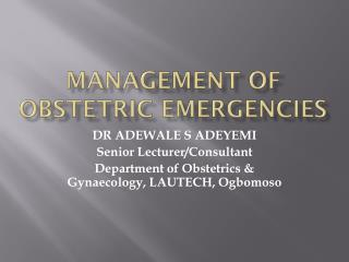 MANAGEMENT OF OBSTETRIC EMERGENCIES