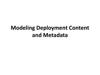 Modeling Deployment Content and Metadata