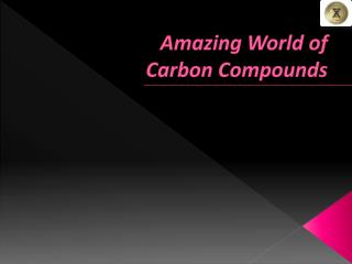 Amazing World of  Carbon Compounds