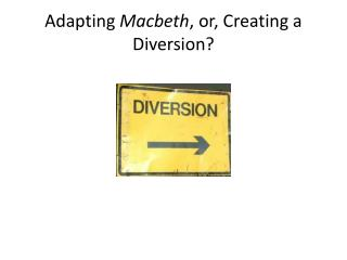 Adapting  Macbeth , or, Creating a Diversion?