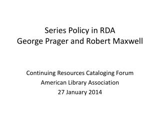 Series Policy in RDA George Prager and Robert Maxwell