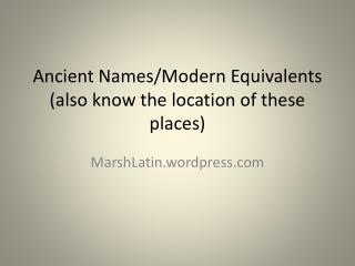 Ancient Names/Modern Equivalents (also know the location of these places)