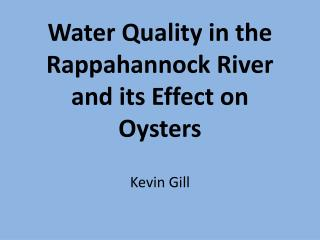 Water Quality in the Rappahannock River and its Effect on Oysters