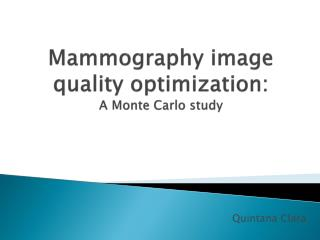 Mammography image quality optimization:  A Monte Carlo study