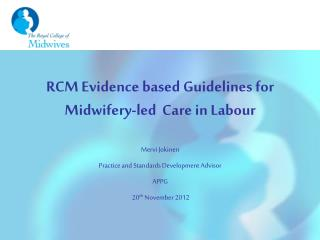 RCM Evidence based Guidelines for Midwifery-led  Care in Labour Mervi Jokinen