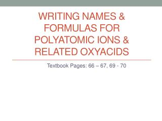 Writing NAMES & FORMULAS FOR POLYATOMIC IONS & RELATED OXYACIDS