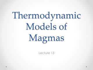 Thermodynamic Models of Magmas