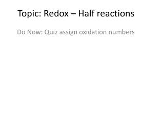 Topic: Redox – Half reactions
