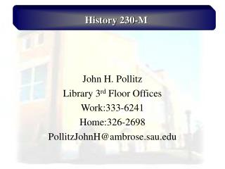John H. Pollitz Library 3 rd  Floor Offices Work:333-6241 Home:326-2698 PollitzJohnH@ambrose.sau