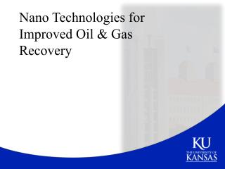 Nano  Technologies for Improved Oil & Gas Recovery