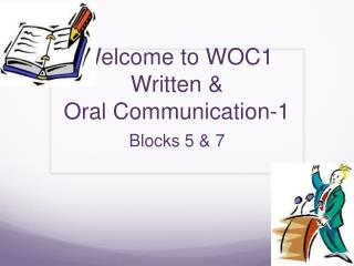 Welcome to WOC1 Written &  Oral Communication-1