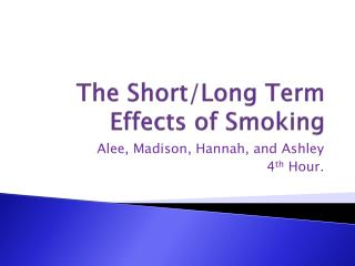 The Short/Long Term Effects of Smoking