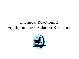 Chemical Reactions 2:  Equilibrium & Oxidation-Reduction
