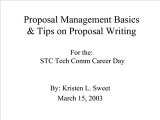 Proposal Management Basics  Tips on Proposal Writing  For the:  STC Tech Comm Career Day