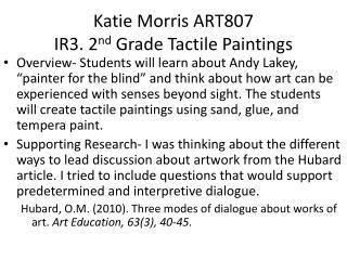 Katie Morris ART807 IR3. 2 nd Grade Tactile Paintings