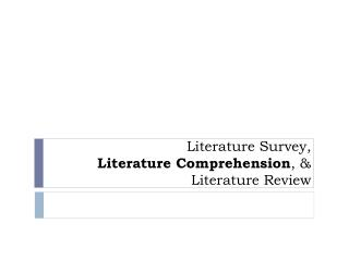 Literature Survey,  Literature Comprehension , &  Literature Review