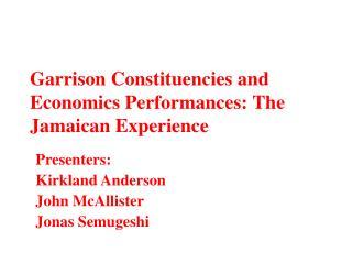 Garrison Constituencies and Economics Performances: The Jamaican Experience