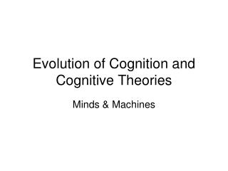 Evolution of Cognition and Cognitive Theories