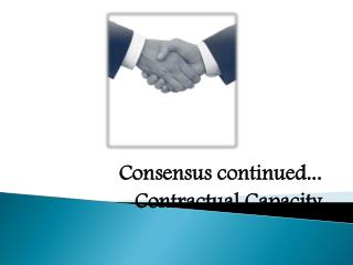 Consensus continued... Contractual Capacity