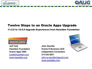 Twelve Steps to an Oracle Apps Upgrade 11.5.9 to 12.0.6 Upgrade Experiences from Hazelden Foundation