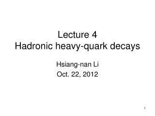 Lecture 4 Hadronic heavy-quark decays