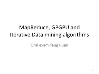 MapReduce, GPGPU and Iterative Data mining algorithms