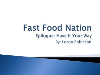 Fast Food Nation Epilogue: Have It Your Way