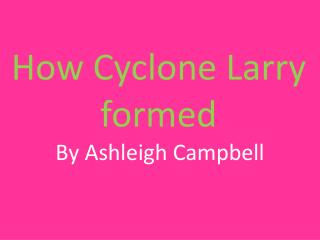 How Cyclone Larry formed