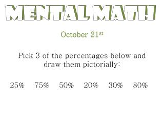 October 21 st Pick 3 of the percentages below and draw them pictorially: