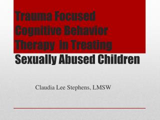 Trauma Focused Cognitive Behavior Therapy  in Treating Sexually Abused Children