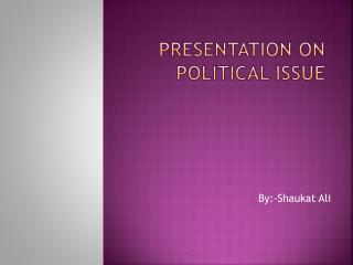 Presentation On Political Issue