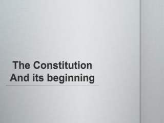 The Constitution And its beginning