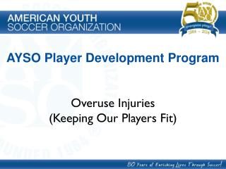 AYSO  Player Development Program Overuse Injuries (Keeping Our Players Fit)