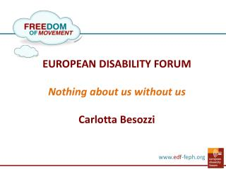 EUROPEAN DISABILITY  FORUM Nothing about us without us Carlotta Besozzi