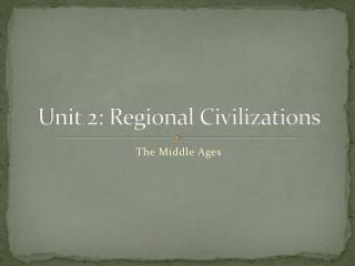 Unit 2: Regional Civilizations