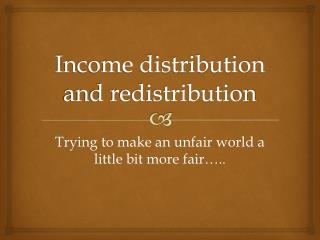 Income distribution and redistribution