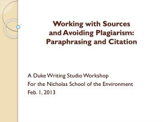 Working with Sources and Avoiding Plagiarism: Paraphrasing and Citation