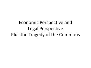 Economic Perspective and Legal Perspective Plus the Tragedy of the Commons