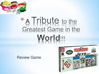A  Tribute to the Greatest Game in the  World !!!
