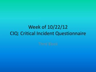 Week of  10/22/12 CIQ: Critical Incident Questionnaire